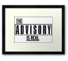 THE ADVISORY IS REAL Framed Print