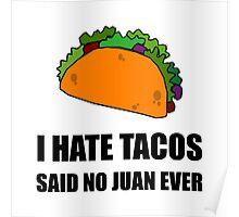 Hate Tacos Juan Poster