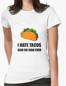 Hate Tacos Juan Womens Fitted T-Shirt