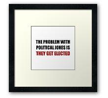 Political Jokes Elected Framed Print