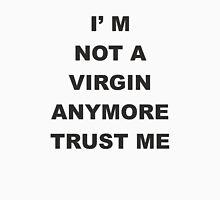 For fun !!! I am not a virgin anymore Trust me  T-Shirt