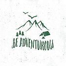 BE ADVENTUROUS by Magdalena Mikos