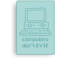 Computers Don't BYTE Canvas Print