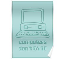 Computers Don't BYTE Poster
