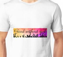 Good without god Unisex T-Shirt