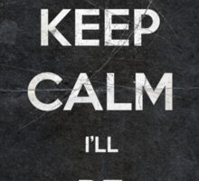 Keep Calm I'll Be Back 14 Sticker