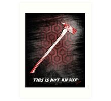 This is not an Axe  by Jack Torrance 237 Art Print