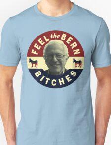 Feel The Bern Shirt - Bernie 2016 Feel The Bern Bitches T Shirt T-Shirt