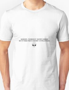 Sorry, nobody down here but the FBI's most unwanted.  T-Shirt
