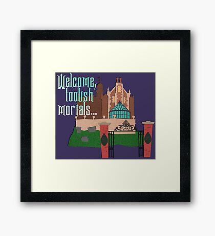 Welcome, Foolish Mortals... Framed Print
