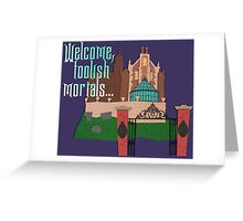 Welcome, Foolish Mortals... Greeting Card
