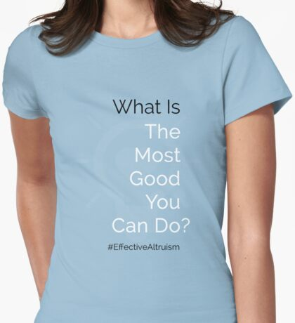 What Is The Most Good You Can Do? Womens Fitted T-Shirt