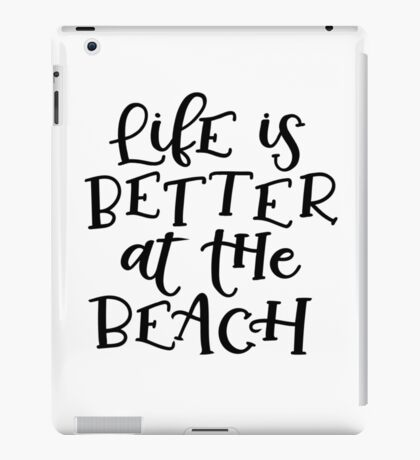 Life is better at the beach! iPad Case/Skin