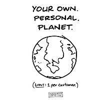 """Your Own. Personal. Planet."" Photographic Print"