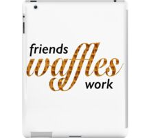 Friends, Waffles, Work iPad Case/Skin