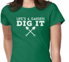 Life's A Garden Dig It T Shirt Womens Fitted T-Shirt