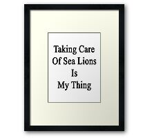 Taking Care Of Sea Lions Is My Thing  Framed Print