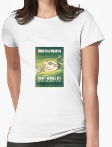 Food is a Weapon - vintage WWII Propaganda Poster Womens Fitted T-Shirt