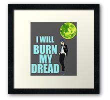 I Will Burn My Dread Framed Print