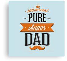 100% Pure Super Dad Canvas Print
