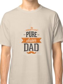 100% Pure Super Dad Classic T-Shirt