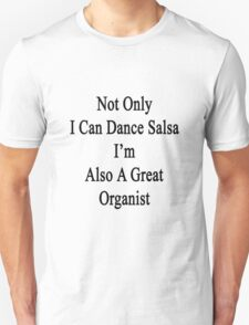 Not Only I Can Dance Salsa I'm Also A Great Organist  T-Shirt