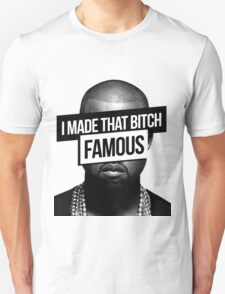 I made that bitch famous! T-Shirt