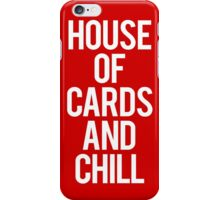 House of cards and chill iPhone Case/Skin