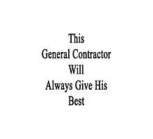 This General Contractor Will Always Give His Best  by supernova23