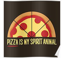Pizza is My Spirit Animal Poster