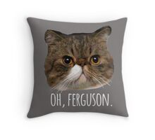 Oh, Ferguson. Throw Pillow