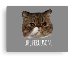 Oh, Ferguson. Canvas Print