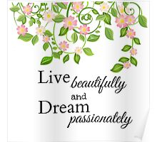 Live beautifully and Dream passionately Poster