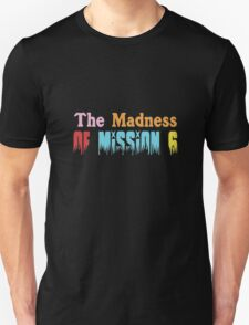 The Madness of Mission 6 funny nerd geek geeky T-Shirt