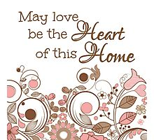 May love be the Heart of this Home Photographic Print