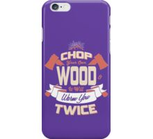 CHOP YOUR OWN WOOD IT WILL WARM YOU TWICE funny nerd geek geeky iPhone Case/Skin