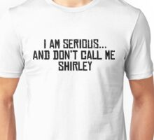 I am serious, and don't call me Shirley! Unisex T-Shirt