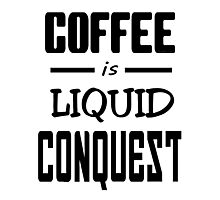 Coffee is Liquid Conquest Photographic Print