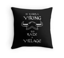 It Takes a Viking to Raze a Village Throw Pillow