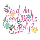 Read Any Good Books Lately? by bookishwhimsy