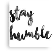 stay humble part 2 Canvas Print
