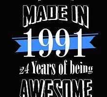 Made In 1991, 24 Years of Being Awesome... by Stylishoop