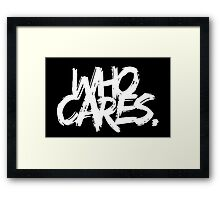 Who Cares - White Text Framed Print