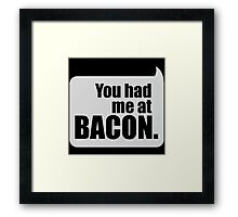 You Had Me At Bacon Framed Print