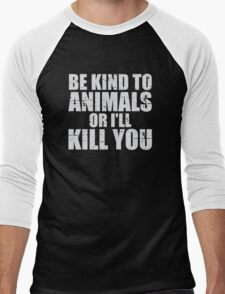 BE KIND to animals or i'll kill YOU Men's Baseball ¾ T-Shirt