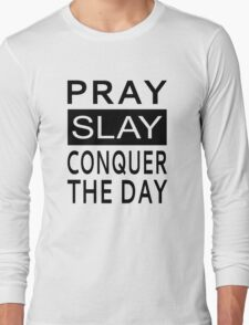 Pray Slay Conquer The Day Long Sleeve T-Shirt