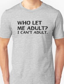 WHO LET ME ADULT ? T-Shirt