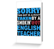 Sorry This Guy Is Already Taken By A Smokin' Hot English Teacher - T-Shirts Greeting Card
