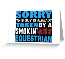 Sorry This Guy Is Already Taken By A Smokin' Hot Equestrian - T-Shirts Greeting Card