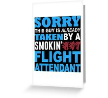 Sorry This Guy Is Already Taken By A Smokin' Hot Flight Attendant - T-Shirts Greeting Card